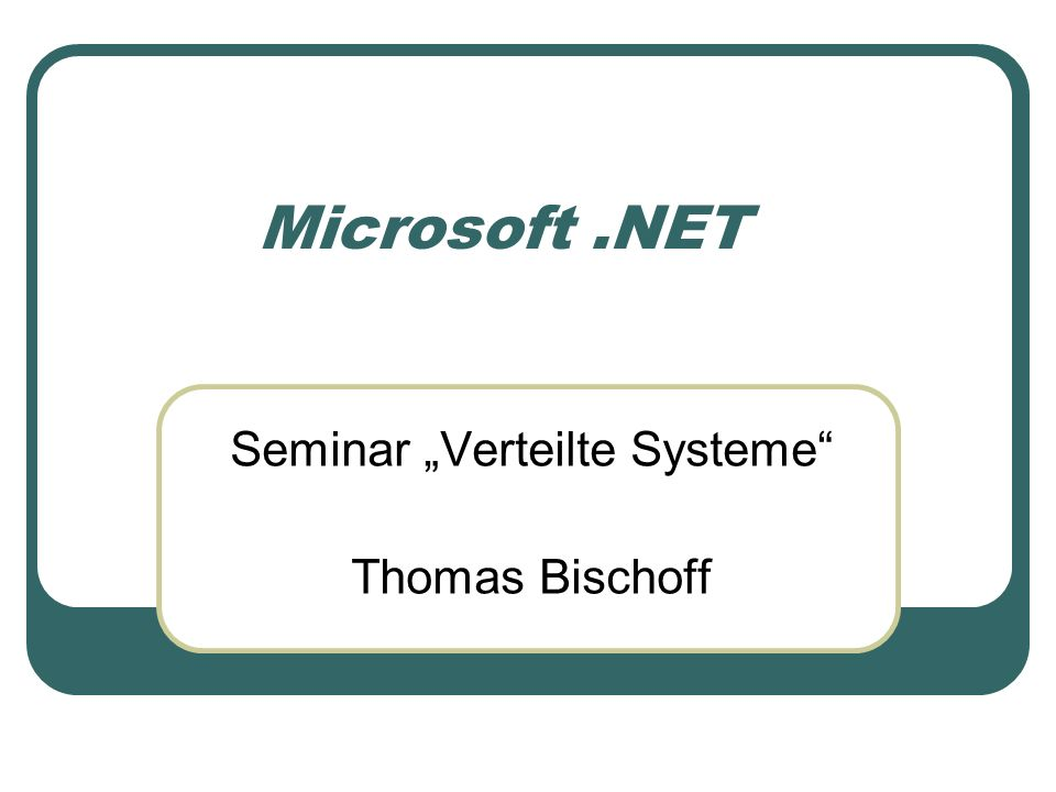 Microsoft.NET Seminar Verteilte Systeme Thomas Bischoff