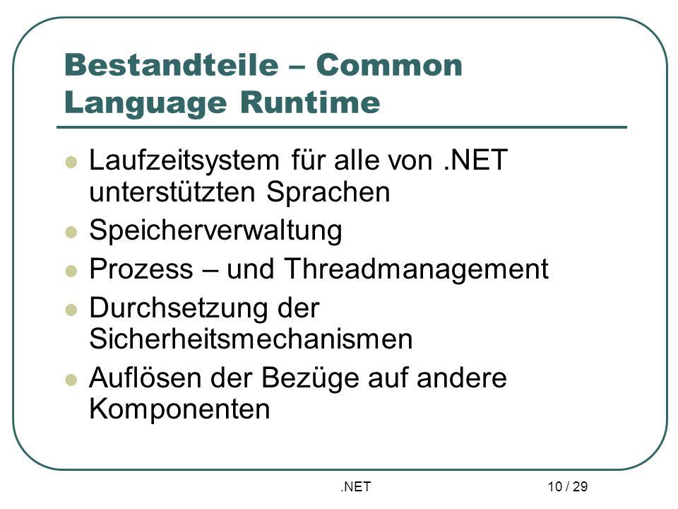 .NET 10 / 29 Bestandteile – Common Language Runtime Laufzeitsystem für alle von.NET unterstützten Sprachen Speicherverwaltung Prozess – und Threadmana