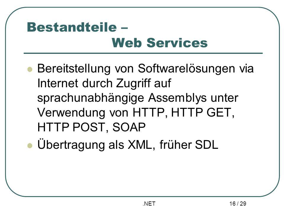 .NET 16 / 29 Bestandteile – Web Services Bereitstellung von Softwarelösungen via Internet durch Zugriff auf sprachunabhängige Assemblys unter Verwendu