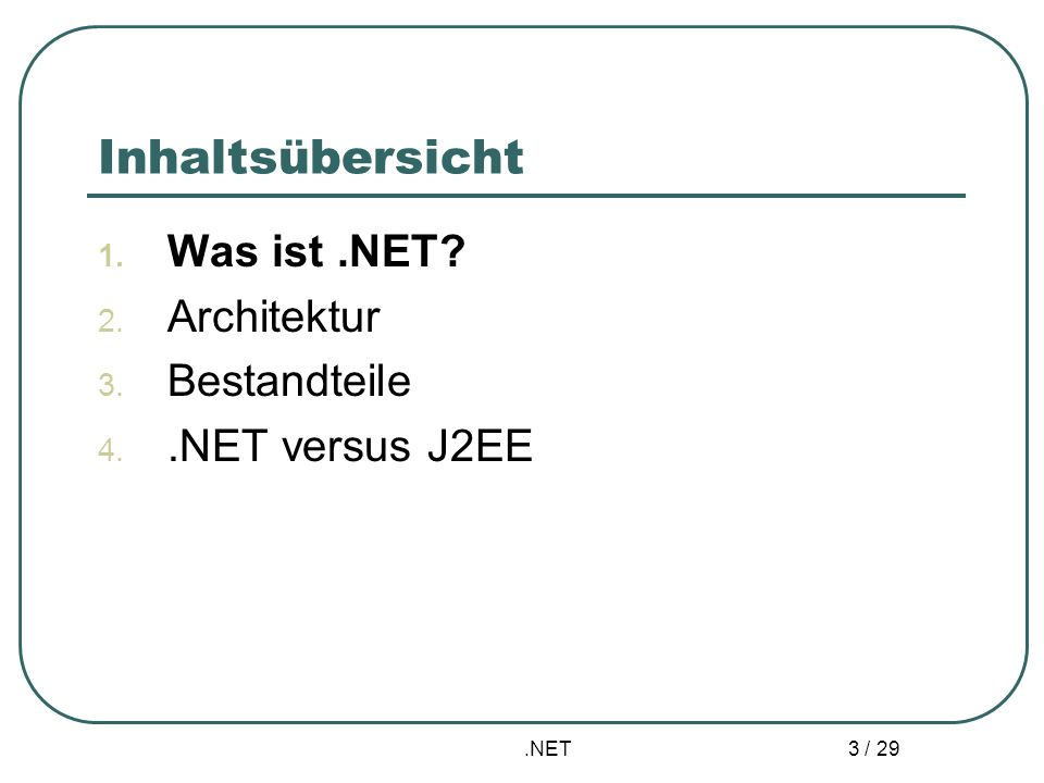 .NET 3 / 29 Inhaltsübersicht 1. Was ist.NET? 2. Architektur 3. Bestandteile 4..NET versus J2EE