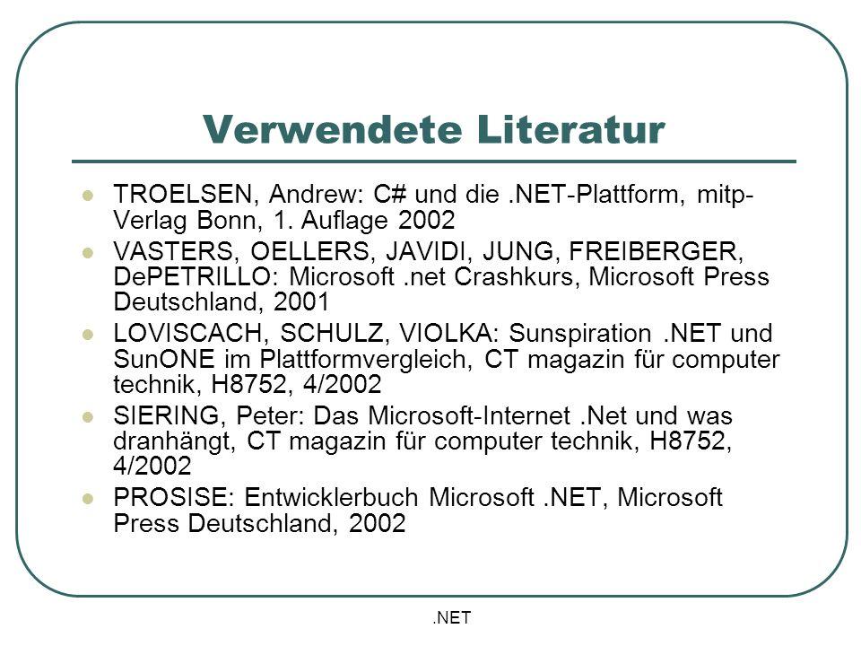 .NET Verwendete Literatur TROELSEN, Andrew: C# und die.NET-Plattform, mitp- Verlag Bonn, 1. Auflage 2002 VASTERS, OELLERS, JAVIDI, JUNG, FREIBERGER, D