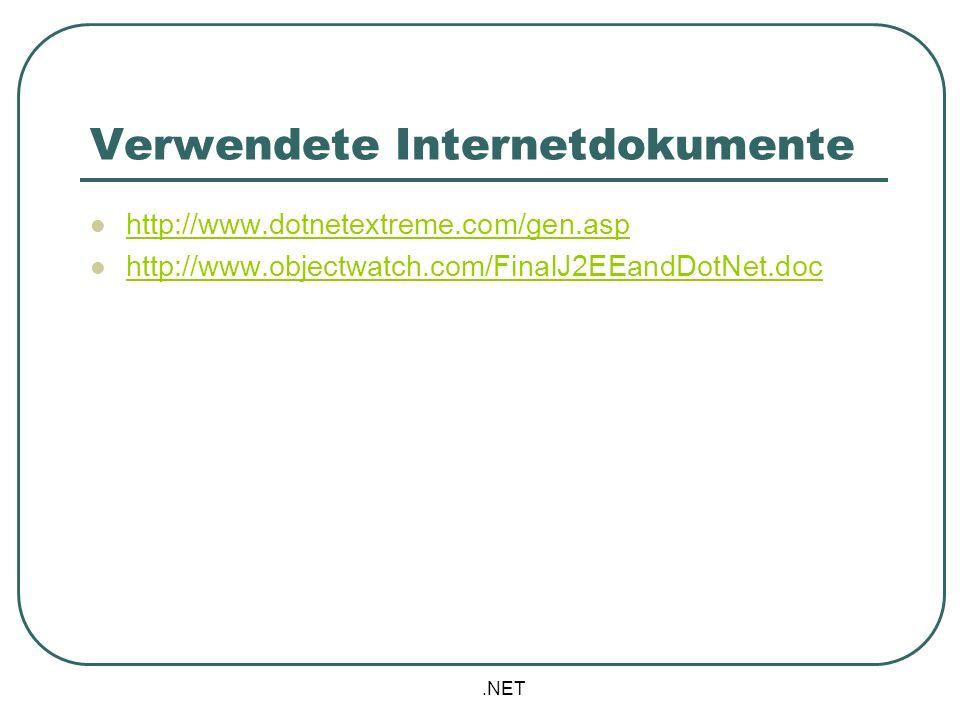 .NET Verwendete Internetdokumente http://www.dotnetextreme.com/gen.asp http://www.objectwatch.com/FinalJ2EEandDotNet.doc