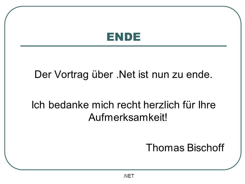 .NET ENDE Der Vortrag über.Net ist nun zu ende. Ich bedanke mich recht herzlich für Ihre Aufmerksamkeit! Thomas Bischoff