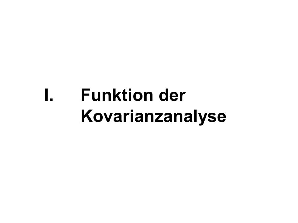 I.Funktion der Kovarianzanalyse