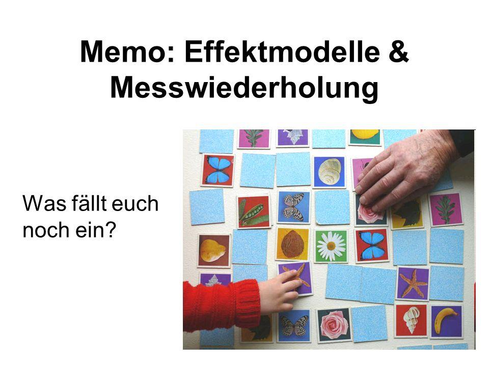 Memo: Effektmodelle & Messwiederholung Was fällt euch noch ein?