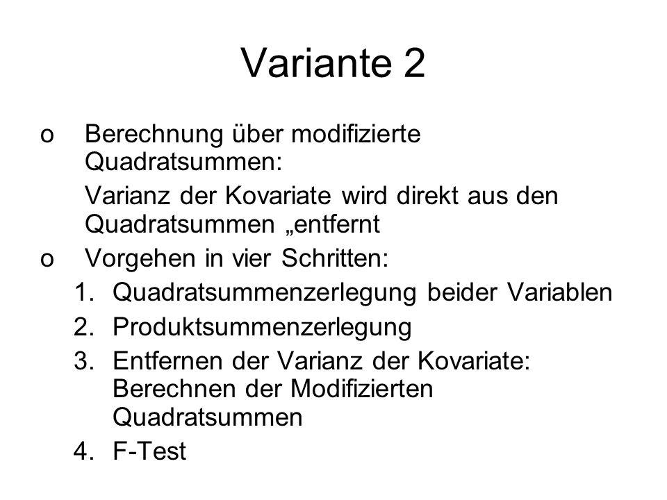 Variante 2 oBerechnung über modifizierte Quadratsummen: Varianz der Kovariate wird direkt aus den Quadratsummen entfernt oVorgehen in vier Schritten: