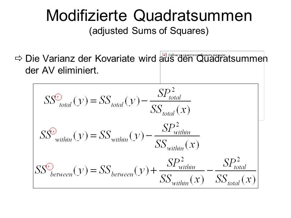 Modifizierte Quadratsummen (adjusted Sums of Squares) Die Varianz der Kovariate wird aus den Quadratsummen der AV eliminiert.