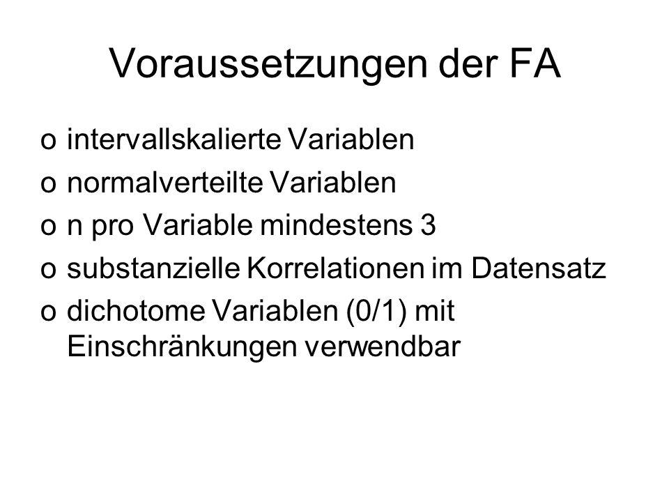 Voraussetzungen der FA ointervallskalierte Variablen onormalverteilte Variablen on pro Variable mindestens 3 osubstanzielle Korrelationen im Datensatz