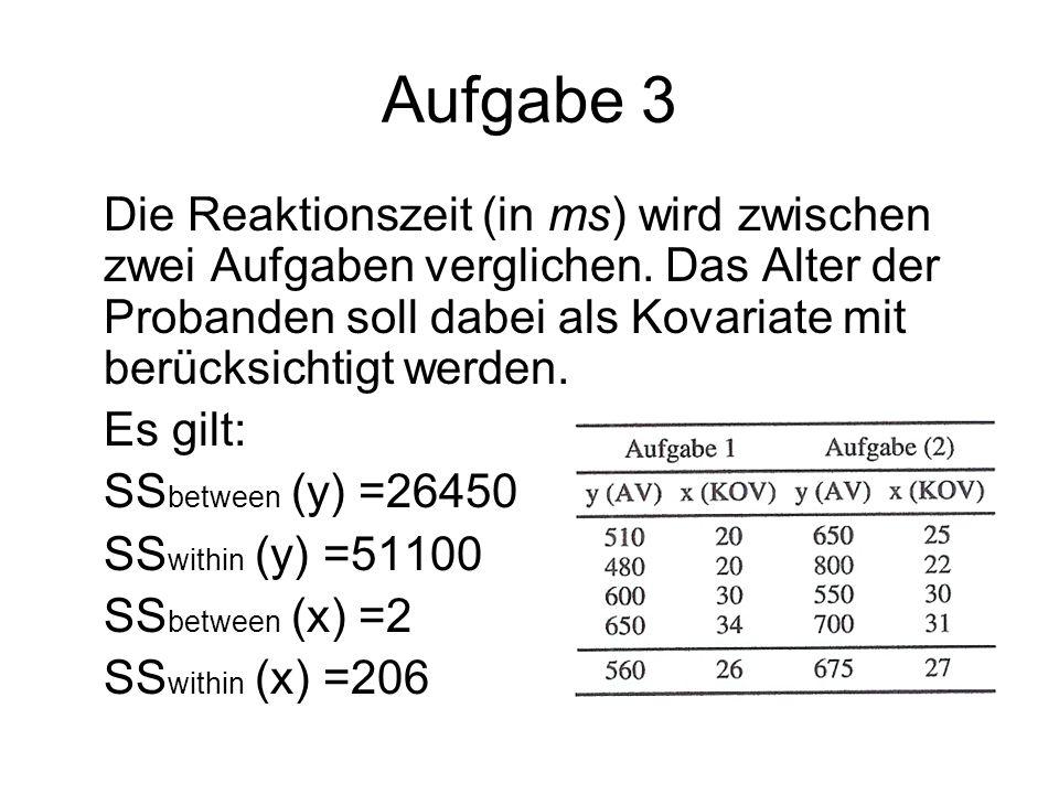 Aufgabe 3 Die Reaktionszeit (in ms) wird zwischen zwei Aufgaben verglichen. Das Alter der Probanden soll dabei als Kovariate mit berücksichtigt werden