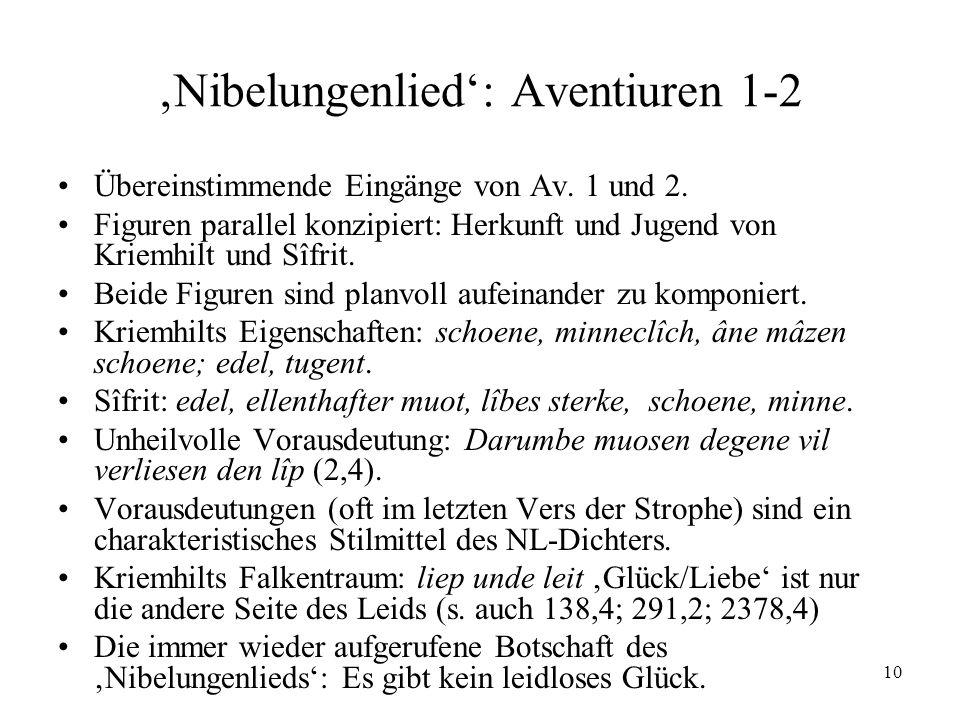 10 Nibelungenlied: Aventiuren 1-2 Übereinstimmende Eingänge von Av. 1 und 2. Figuren parallel konzipiert: Herkunft und Jugend von Kriemhilt und Sîfrit