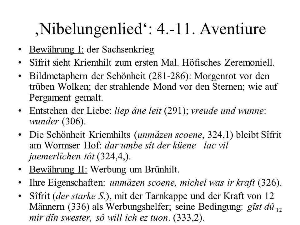12 Nibelungenlied: 4.-11. Aventiure Bewährung I: der Sachsenkrieg Sîfrit sieht Kriemhilt zum ersten Mal. Höfisches Zeremoniell. Bildmetaphern der Schö