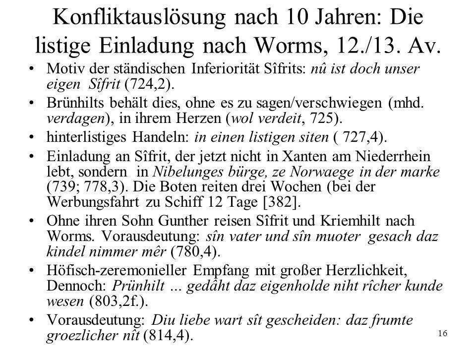16 Konfliktauslösung nach 10 Jahren: Die listige Einladung nach Worms, 12./13. Av. Motiv der ständischen Inferiorität Sîfrits: nû ist doch unser eigen