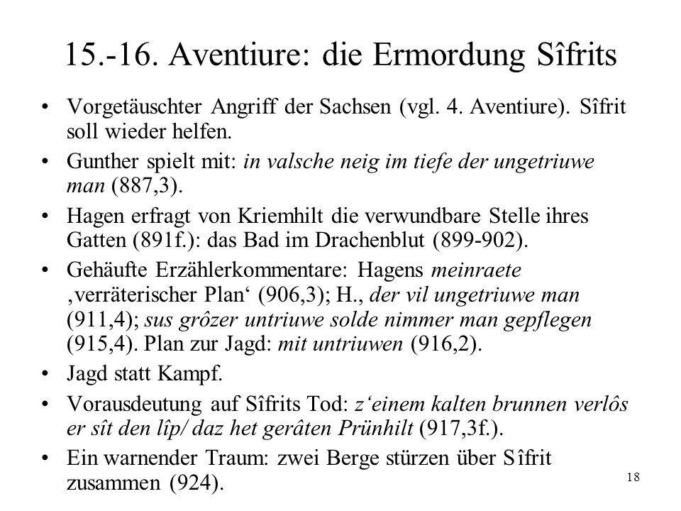 18 15.-16. Aventiure: die Ermordung Sîfrits Vorgetäuschter Angriff der Sachsen (vgl. 4. Aventiure). Sîfrit soll wieder helfen. Gunther spielt mit: in