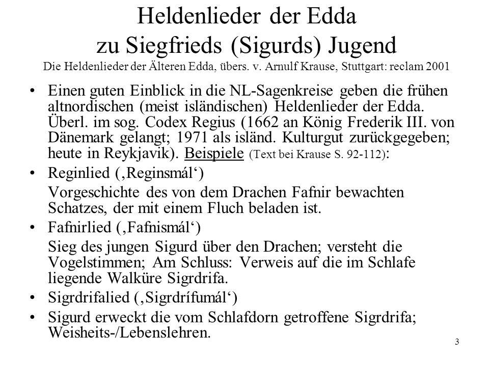 3 Heldenlieder der Edda zu Siegfrieds (Sigurds) Jugend Die Heldenlieder der Älteren Edda, übers. v. Arnulf Krause, Stuttgart: reclam 2001 Einen guten
