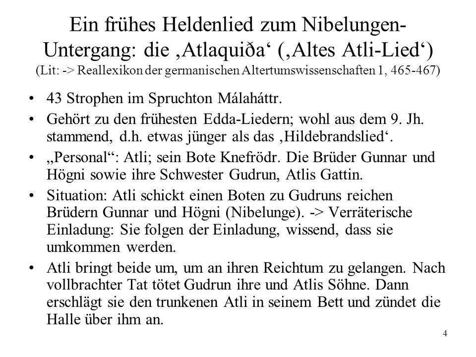4 Ein frühes Heldenlied zum Nibelungen- Untergang: die Atlaquiða (Altes Atli-Lied) (Lit: -> Reallexikon der germanischen Altertumswissenschaften 1, 46
