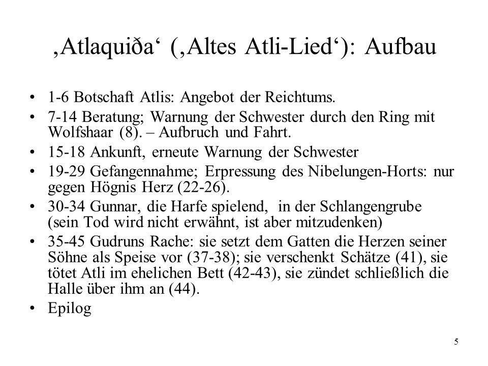 5 Atlaquiða (Altes Atli-Lied): Aufbau 1-6 Botschaft Atlis: Angebot der Reichtums. 7-14 Beratung; Warnung der Schwester durch den Ring mit Wolfshaar (8