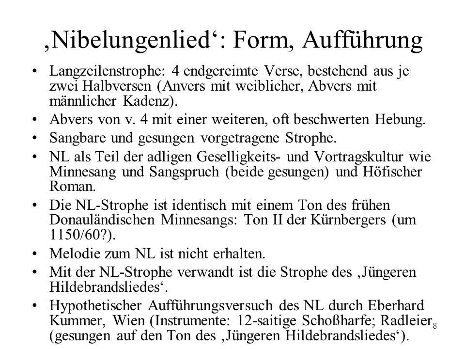 8 Nibelungenlied: Form, Aufführung Langzeilenstrophe: 4 endgereimte Verse, bestehend aus je zwei Halbversen (Anvers mit weiblicher, Abvers mit männlic