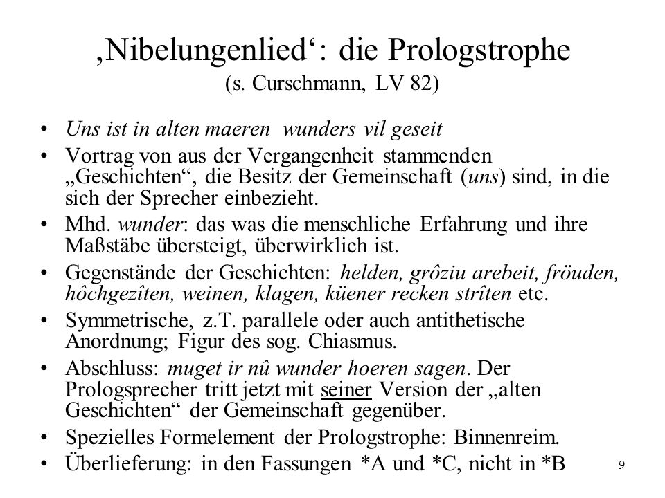 9 Nibelungenlied: die Prologstrophe (s. Curschmann, LV 82) Uns ist in alten maeren wunders vil geseit Vortrag von aus der Vergangenheit stammenden Ges