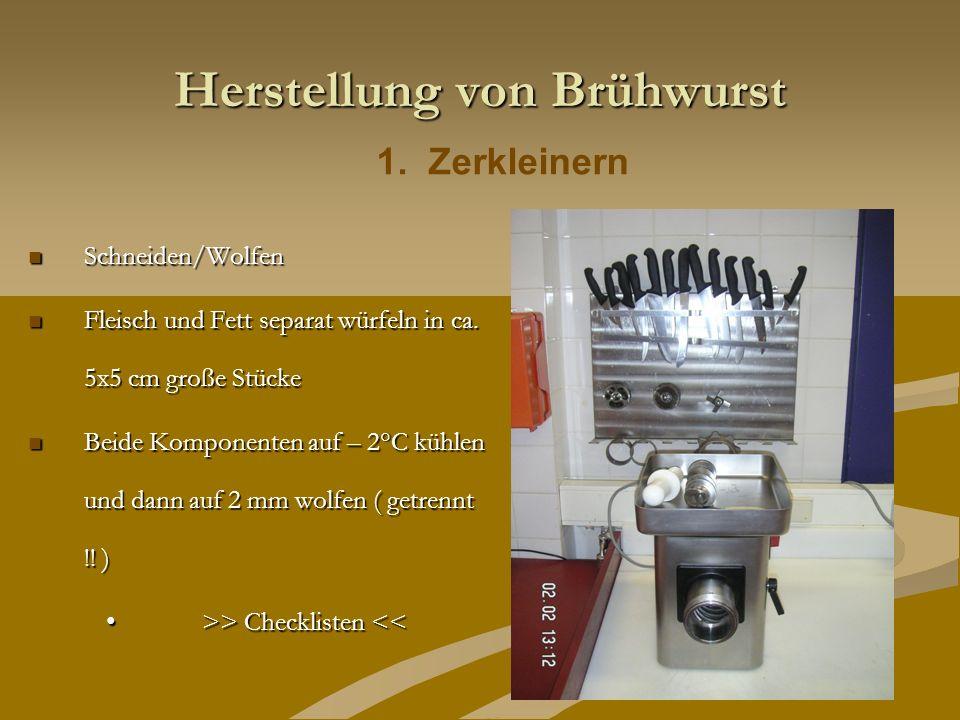 Herstellung von Brühwurst Schneiden/Wolfen Schneiden/Wolfen Fleisch und Fett separat würfeln in ca. 5x5 cm große Stücke Fleisch und Fett separat würfe