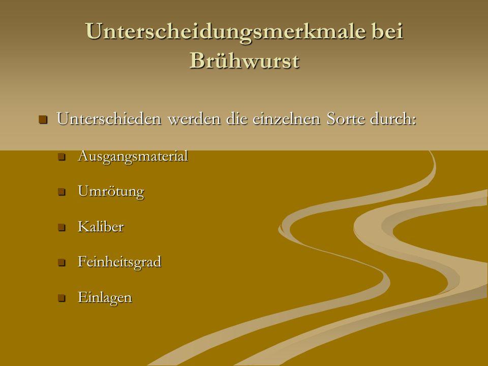Das Brühwurstsortiment gliedert sich in folgende Untersortimente Brühwürstchen Brühwürstchen Brühwürste, fein gekuttert Brühwürste, fein gekuttert grobe Brühwurst grobe Brühwurst Brühwurst mit Einlage Brühwurst mit Einlage