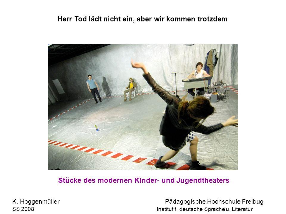 Herr Tod lädt nicht ein, aber wir kommen trotzdem Stücke des modernen Kinder- und Jugendtheaters K. Hoggenmüller Pädagogische Hochschule Freibug SS 20