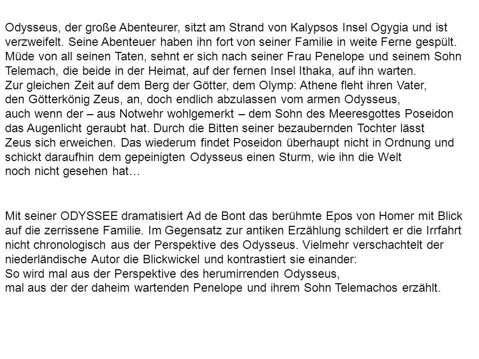 Mit seiner ODYSSEE dramatisiert Ad de Bont das berühmte Epos von Homer mit Blick auf die zerrissene Familie. Im Gegensatz zur antiken Erzählung schild