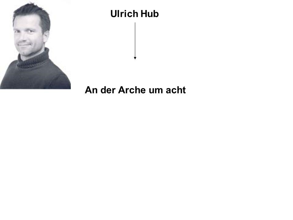 Ulrich Hub An der Arche um acht