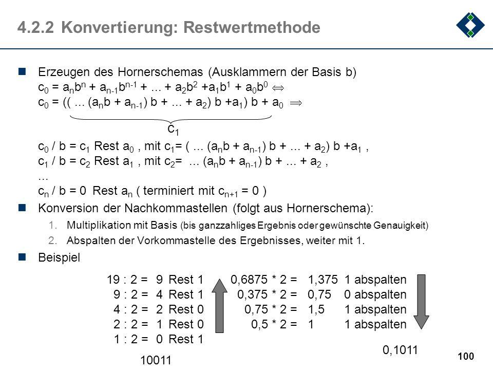 99 4.2.2Konvertierung: Intuitivmethode Addition von geeigneten Zweierpotenzen (Dezimalzahl Dualzahl) positive Zweierpotenzen für Vorkommaanteil negati