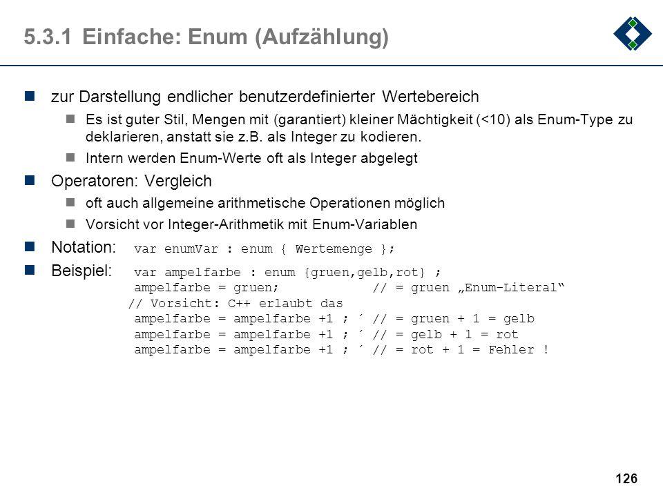 125 5.3.1Einfache: Char (Zeichen) zur Darstellung von Zeichen Vorsicht:Typischerweise wird die ASCII-Codierung zugrundegelegt, kann aber auch Unicode