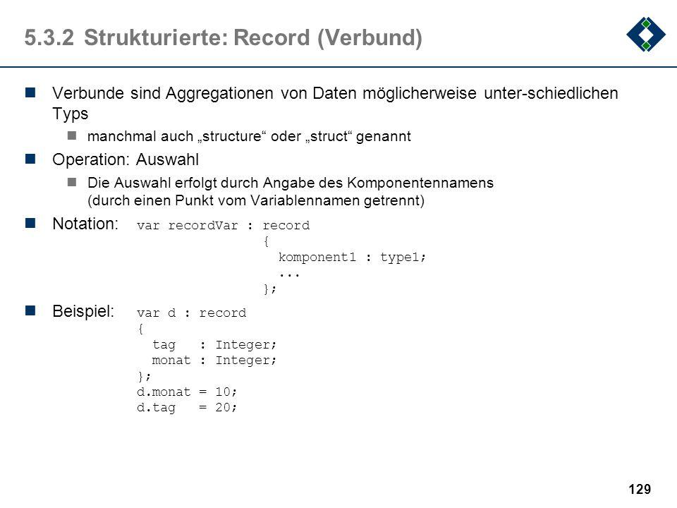 128 5.3.2Strukturierte: Array (Feld) Arrays sind eine Aggregationen von Daten des gleichen Typs (des Basistyps) Aggregation := Zusammenfassung, Anhäuf