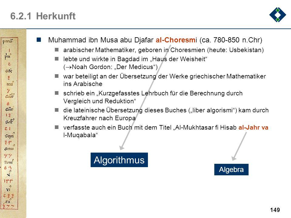148 6.2Definition Der Begriff des Algorithmus ist zentral in der Informatik und soll in diesem Unterkapitel formal definiert werden Inhalt 1.Herkunft