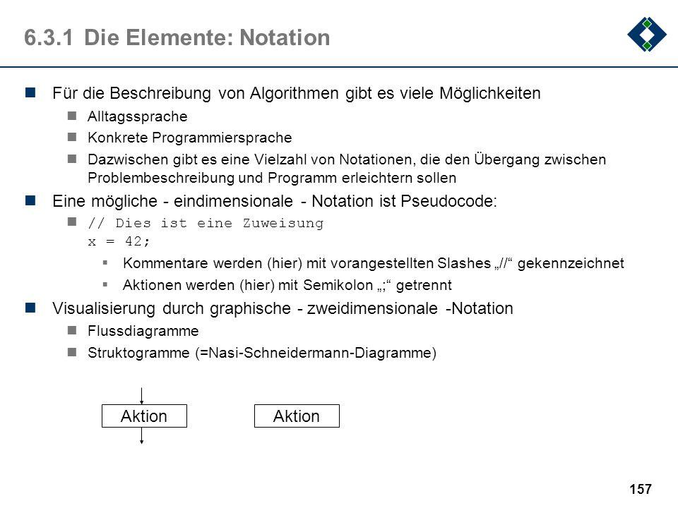 156 6.3.1Die Elemente: Aus dem Beispiel Zuweisungen Berechnungen Mathematische Grundoperationen komplexe Funktionen... Bedingte Ausführungen Schleife.