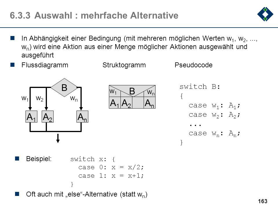 162 A2A2 6.3.3Auswahl : einfache Alternative In Abhängigkeit einer boolschen Bedingung wird entweder eine Aktion oder eine andere Aktion ausgeführt au