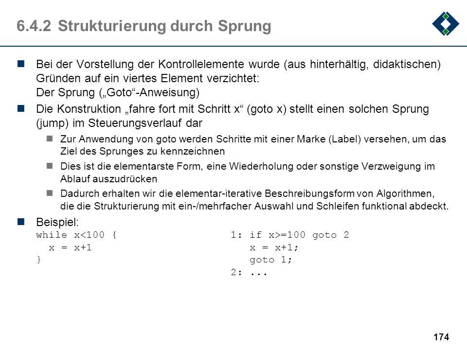 173 6.4.1Control Flow Mithilfe der Kontrollelemente können die atomaren Elemente (Anweisungen) strukturiert werden Die Anordnung der Anweisungen (als