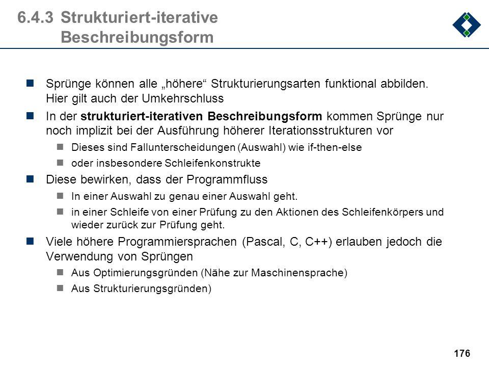 175 6.4.2Strukturierung durch Sprung Anwendung von Sprüngen ist sehr gefährlich! Sprünge strukturieren komplexe Programm nicht ausreichend - der Steue