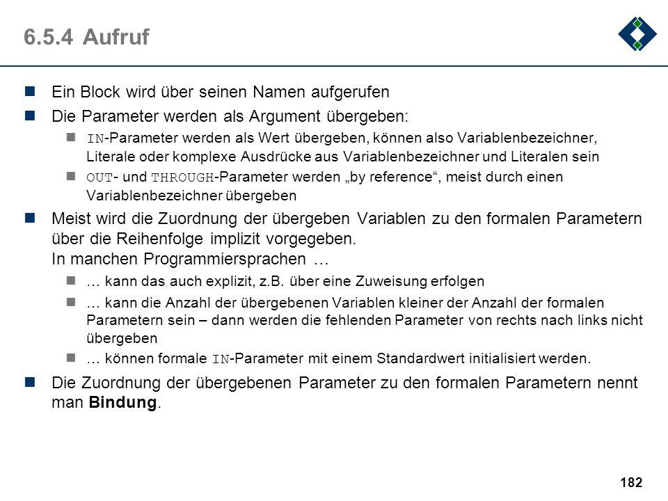 181 6.5.3Formale Parameter IN -Parameter (Eingabeparameter) sind Parameter, die an den Block übergeben werden Dazu werden beim Aufruf des Blockes an d