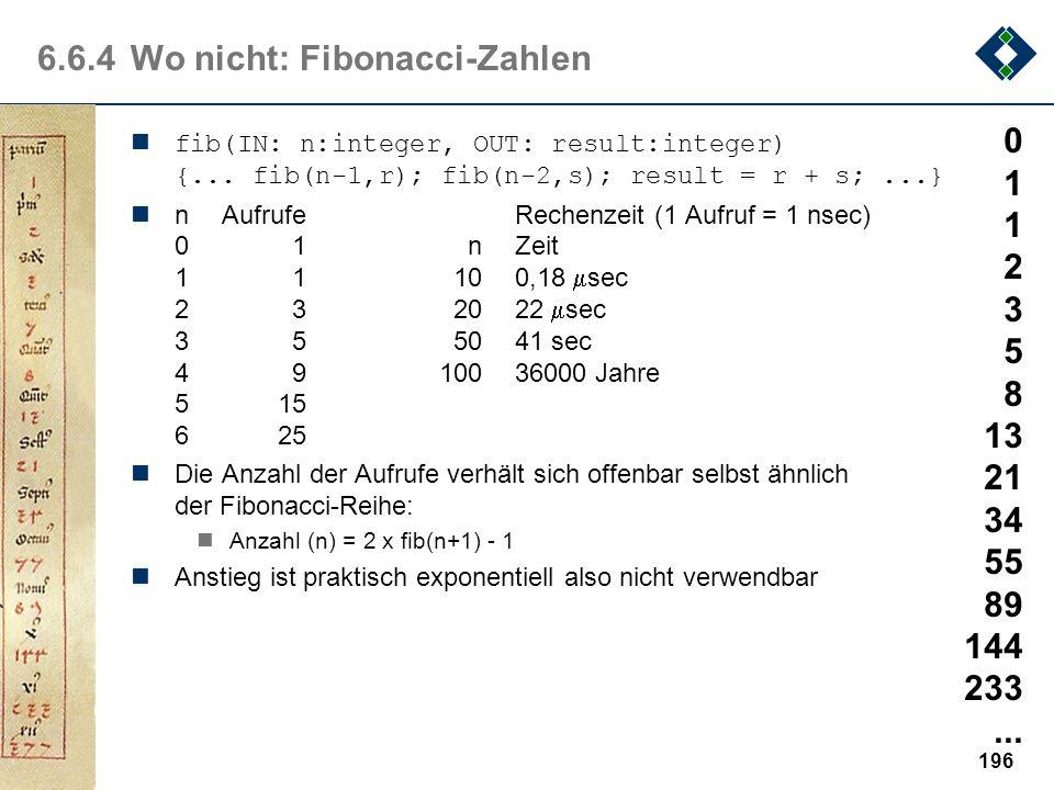 195 6.6.4Wo nicht: Fibonacci-Zahlen Fibonacci definiert im 13.Jahrhundert eine Zahlenfolge mit der die Verhältnisse des goldenen Schnitts ebenso besch