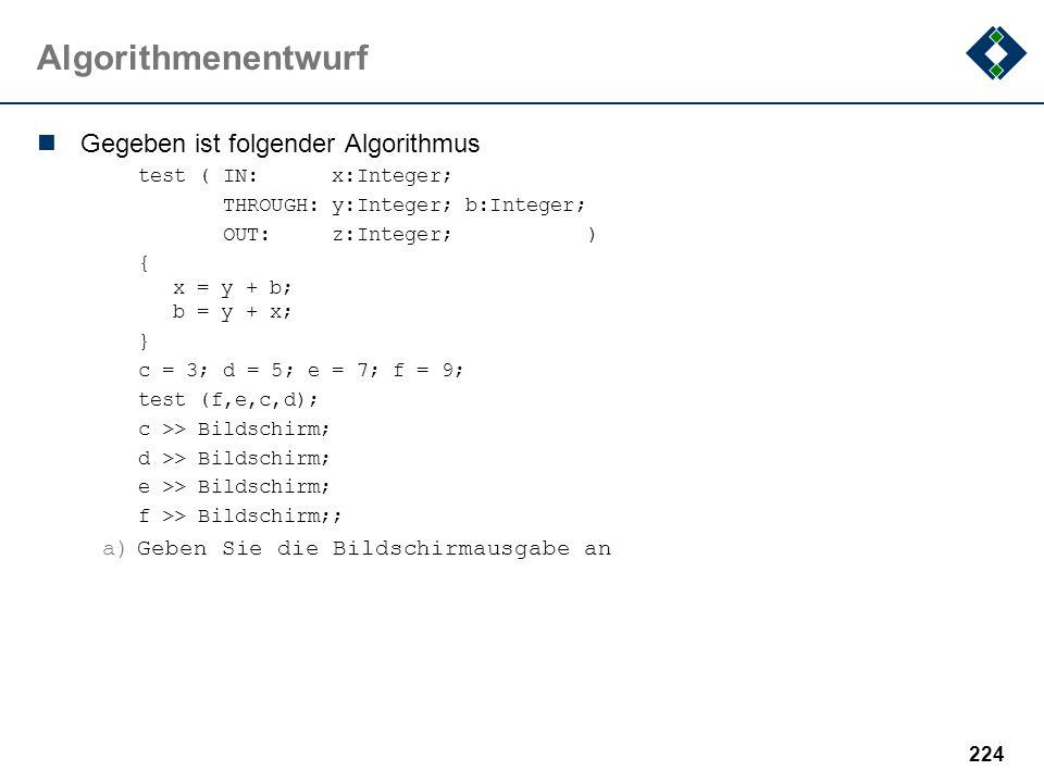 223 Algorithmenentwurf Gegeben ist folgender Algorithmus: x=a, y=5; while (x>0) { y = y+1; x = x-1; } a)Formen sie die while Schleife in eine repeat-S