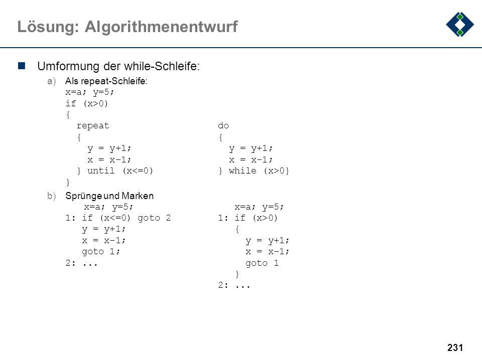 230 Lösung: Datenstrukturen x : *Integer; y : Integer; x = &y; x* = 2; x = 2; x* = 5; 6 6 2 2 nd 2 2 2 5 xy
