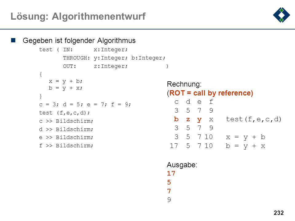 231 Lösung: Algorithmenentwurf Umformung der while-Schleife: a)Als repeat-Schleife: x=a; y=5; if (x>0) { repeatdo {{ y = y+1; y = y+1; x = x–1; x = x-