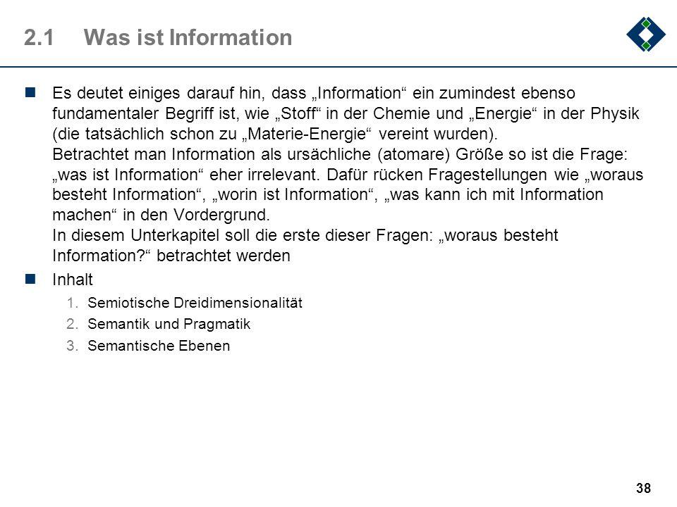 37 Kapitel 2Information Information ist der grundlegende Begriff der Informatik. Mehr noch: Der Begriff der Information ist vermutlich das zentrale in