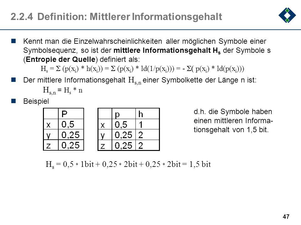 46 2.2.3Beispiel: Informationsgehalt Beispiel: Sei die Wahrscheinlichkeit von E = 0,5 und die von H = 0,25 Informationsgehalt des Zeichens E : h E = l