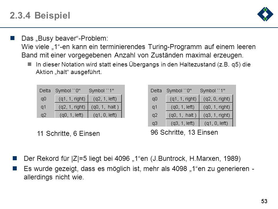 52 2.3.3Das Turing-Programm Die Aktionen: r (right): das Verschieben des Kopfes nach rechts l (left): das Verschieben des Kopfes nach links optional n