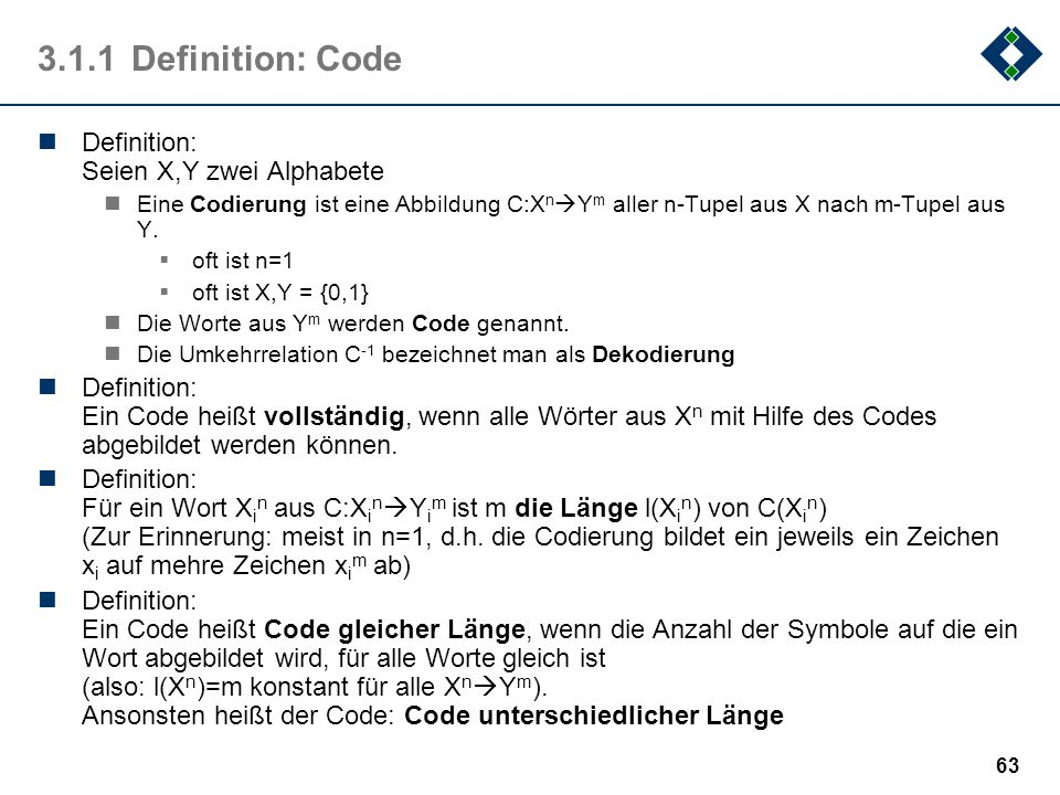62 3.1Definitionen … ein paar Definitionen.. Inhalt 1.Definition 2.Willkürliche Codes 3.Fano-Bedingung 4.Mittlere Wortlänge 5.Redundanz
