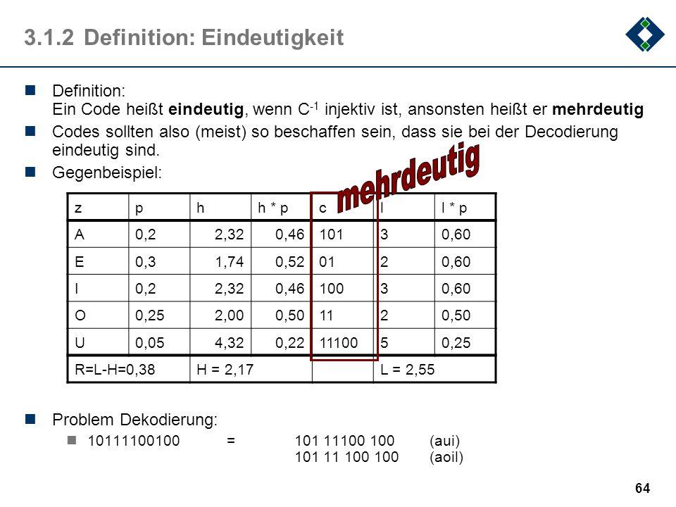 63 3.1.1Definition: Code Definition: Seien X,Y zwei Alphabete Eine Codierung ist eine Abbildung C:X n Y m aller n-Tupel aus X nach m-Tupel aus Y. oft