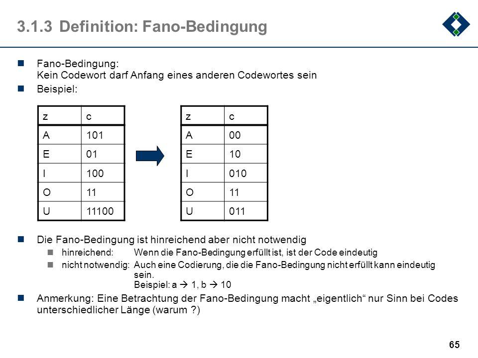 64 3.1.2Definition: Eindeutigkeit Definition: Ein Code heißt eindeutig, wenn C -1 injektiv ist, ansonsten heißt er mehrdeutig Codes sollten also (meis
