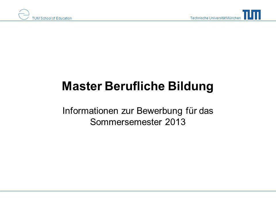 Technische Universität München TUM School of Education Master Berufliche Bildung Informationen zur Bewerbung für das Sommersemester 2013