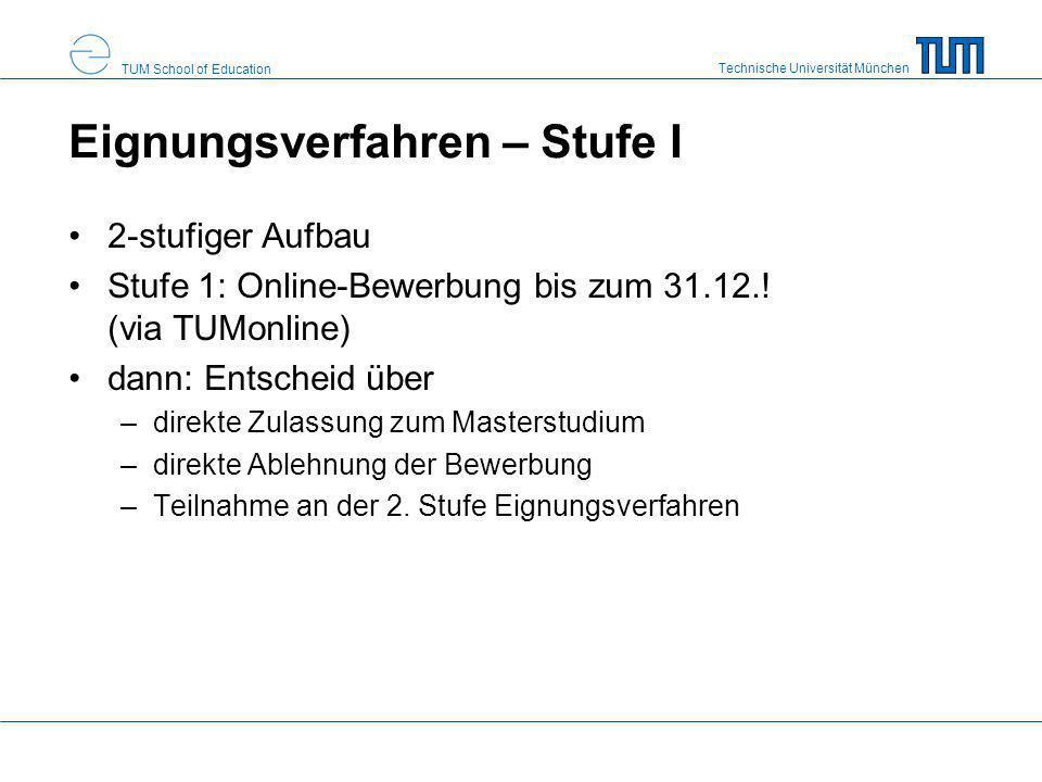 Technische Universität München TUM School of Education Eignungsverfahren – Stufe I 2-stufiger Aufbau Stufe 1: Online-Bewerbung bis zum 31.12.! (via TU