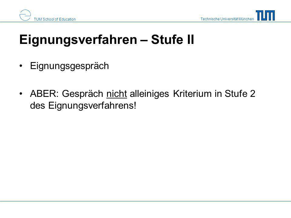 Technische Universität München TUM School of Education Eignungsverfahren – Stufe II Eignungsgespräch ABER: Gespräch nicht alleiniges Kriterium in Stuf