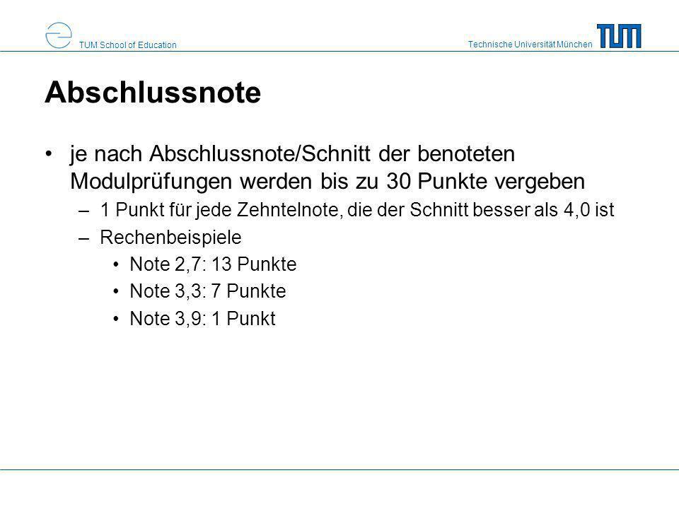 Technische Universität München TUM School of Education Abschlussnote je nach Abschlussnote/Schnitt der benoteten Modulprüfungen werden bis zu 30 Punkt